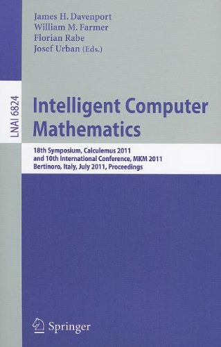 Intelligent Computer Mathematics: 18th Symposium, Calculemus 2011, and 10th International Conference, MKM 2011, Bertinoro, Italy, July 18-23, 2011, Proceedings