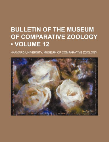 Bulletin of the Museum of Comparative Zoology (Volume 12)