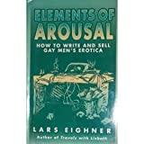 Elements of Arousal: How to Write and Sell Gay Mens Erotica