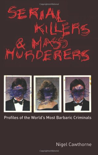 Serial Killers and Mass Murderers: Profiles of the World's Most Barbaric Criminals (Serial Killer Profiles compare prices)