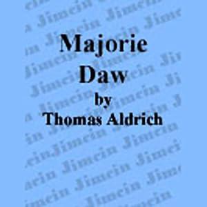 Majorie Daw | [Thomas Bailey Aldrich]