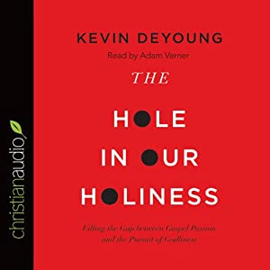 The Hole in Our Holiness | [Kevin DeYoung]