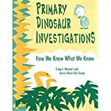 img - for Primary Dinosaur Investigations: How We Know What We Know by Munsart Craig A. Van Gundy Karen Alonzi (1995-05-01) Paperback book / textbook / text book