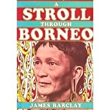 Stroll Through Borneo (0959780637) by Barclay, James