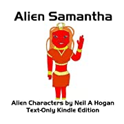 "Alien Samantha (Alien Characters Series 5) (Kindle Edition) By Neil A Hogan          Buy new: $0.99          First tagged ""ufo"" by Neil A Hogan ""www.AlienCharacters.com"""