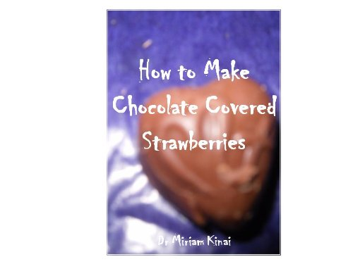 How to Make Chocolate Covered Strawberries (Recipes)