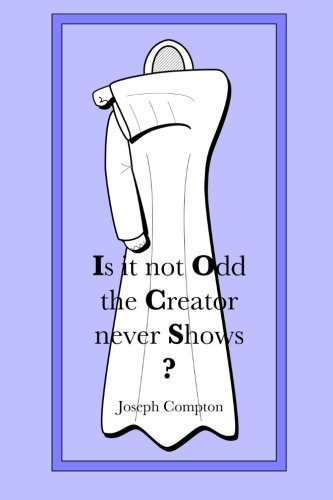 Is it not Odd the Creator never Shows?