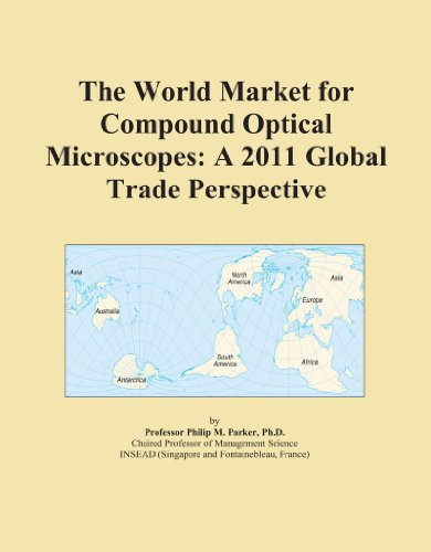 The World Market For Compound Optical Microscopes: A 2011 Global Trade Perspective