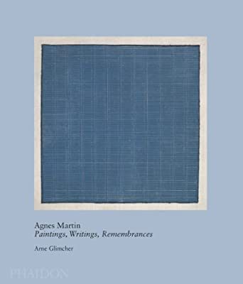 Agnes Martin: Paintings, Writings, Remembrances by Arne Glimcher (20th century living masters)