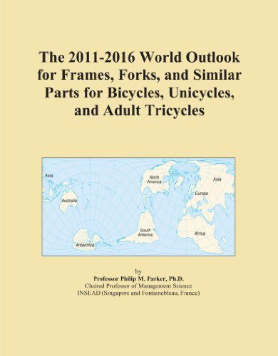 The 2011-2016 World Outlook for Frames, Forks, and Similar Parts for Bicycles, Unicycles, and Adult Tricycles