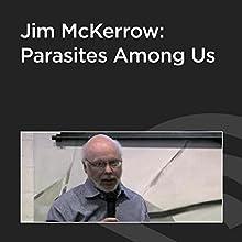 Jim McKerrow: Parasites Among Us  by Jim McKerrow Narrated by Jim McKerrow