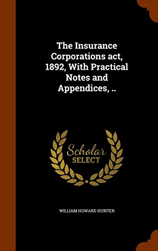 The Insurance Corporations act, 1892, With Practical Notes and Appendices, ..