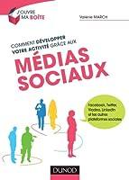 Comment développer votre activité grâce aux médias sociaux - Facebook, Twitter, Viadeo, LinkedIn et: Facebook, Twitter, Viadeo, LinkedIn et les autres plateformes sociales