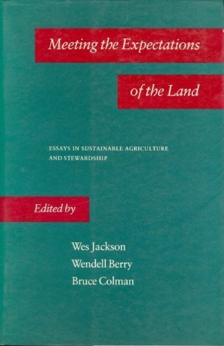 Meeting the Expectations of the Land: Essays in Sustainable Agriculture and Stewardship, Jackson, Wes; Berry, Wendell