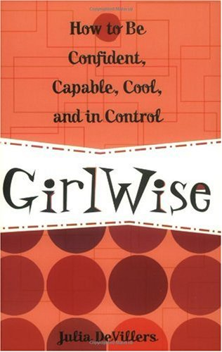 GirlWise: How to Be Confident, Capable, Cool, and in Control