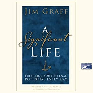 A Significant Life: Fulfilling Your Eternal Potential Every Day | [Jim Graff]