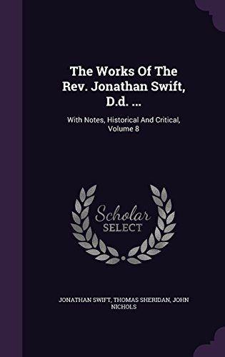 The Works Of The Rev. Jonathan Swift, D.d. ...: With Notes, Historical And Critical, Volume 8
