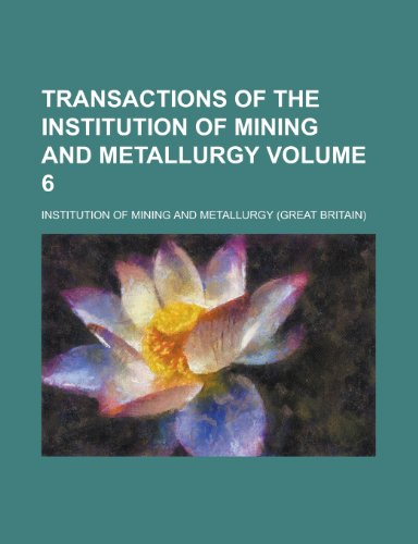 Transactions of the Institution of Mining and Metallurgy Volume 6