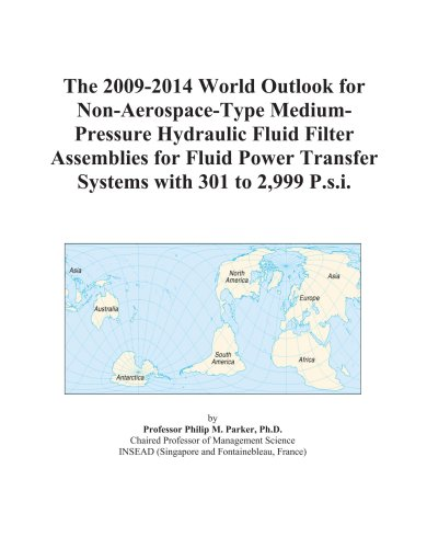 The 2009-2014 World Outlook for Non-Aerospace-Type Medium-Pressure Hydraulic Fluid Filter Assemblies for Fluid Power Transfer Systems with 301 to 2,999 P.s.i.