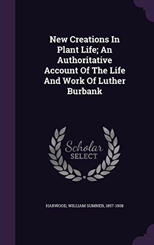 life of luther burbank Genealogy for luther burbank (1849 - 1926) family tree on geni, with over 175 million profiles of ancestors and living relatives.