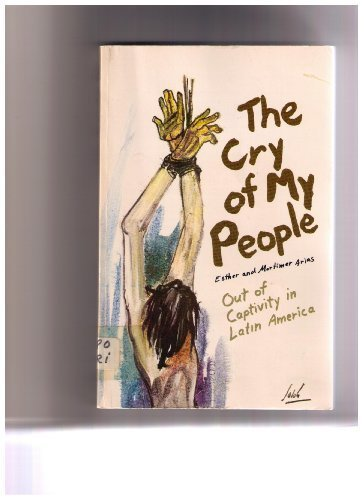 The cry of my people: Out of captivity in Latin America, Arias, Esther