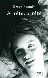 Arrête, arrête : roman, Bramly, Serge