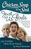 img - for Jack Canfield: Chicken Soup for the Soul : Just Us Girls: 101 Stories about Friendship for Women of All Ages (Paperback); 2013 Edition book / textbook / text book