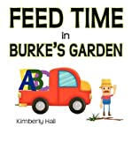 img - for [ FEED TIME IN BURKE'S GARDEN ] By Hall, Kimberly A ( Author) 2011 [ Paperback ] book / textbook / text book
