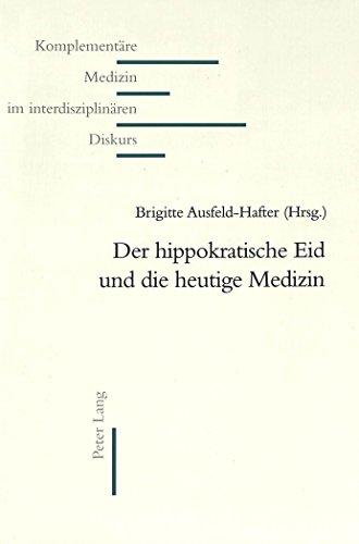 Der Hippokratische Eid Und Die Heutige Medizin (Komplementäre Medizin Im Interdisziplinären Diskurs) (German Edition)