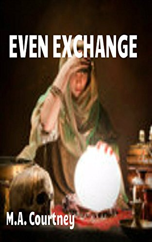 Book: Even Exchange - A Mysterious story of love, marriage, mixed with magic and fantasy by M.A. Courtney