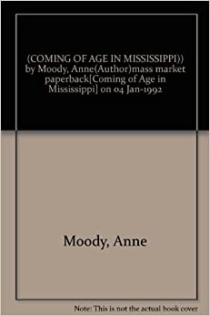 a report on anne moodys coming of age in mississippi Anne moody's autobiography coming of age in mississippi anne moody's autobiography, coming of age in mississippi, was originally published in 1968 i wanted this book to see if i could get an entirely different, yet still intensely personal, side of the time period compared to malcolm x's autobiography, published in 1965 shortly after his death.