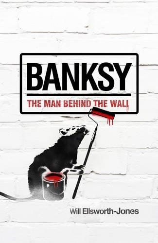 Banksy the Man Behind the Wall /Anglais