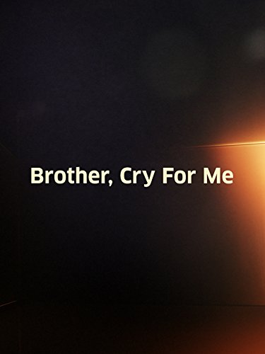 Brother, Cry for Me