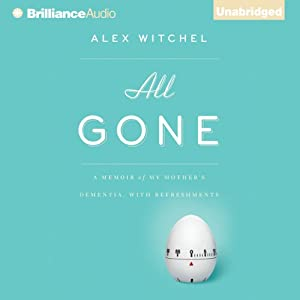 All Gone: A Memoir of My Mother's Dementia. With Refreshments | [Alex Witchel]