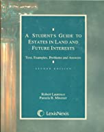 A Students Guide to Estates in Land and Future Interests: Text, Examples, Problems, and Answers (Student guide series)