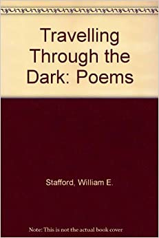 "a poem traveling through the dark The poem completely personifies that we must be extra observant and mindful of our surroundings and other people as well for they certainly affect our decisions in life and the consequences of that decisions as well works cited: stafford, william ""traveling through the dark"" traveling through the dark."