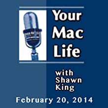 Your Mac Life, February 20, 2014  by Shawn King Narrated by Shawn King