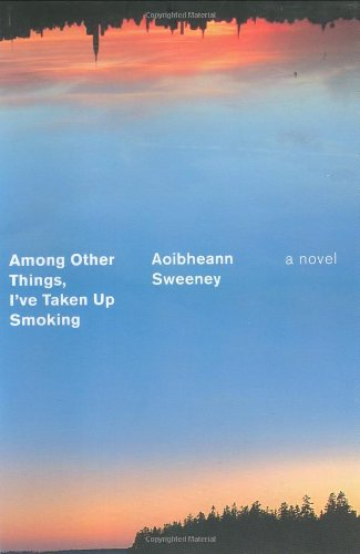 Image of Among Other Things, I've Taken Up Smoking: A Novel