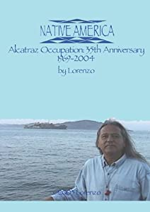 Native America - Alcatraz Occupation: 35th Anniversary 1969-2004