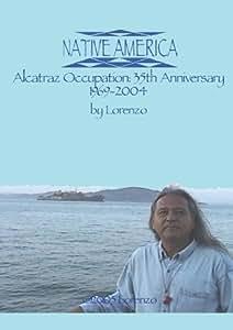 Native America - Alcatraz Occupation: 35th Anniversary 1969-2004