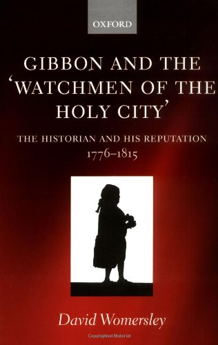 Gibbon and the 'Watchmen of the Holy City': The Historian and His Reputation, 1776-1815