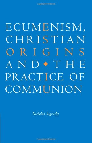 Ecumenism, Christian Origins and the Practice of Communion, Nicholas Sagovsky