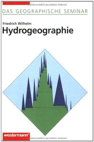 Hydrogeographie: 3. überarbeitete Auflage 1997: Grundlagen der Allgemeine Hydrogeographie (Das Geographische Seminar)