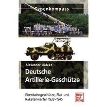 Deutsche Artillerie-Geschütze: Eisenbahngeschütze, Flak und Raketenwerfer 1933-1945 (Typenkompass)