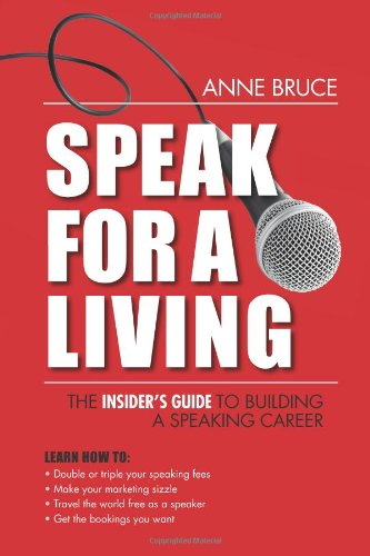 Speak For A Living: An Insiders Guide To Building A Professional Speaking Career