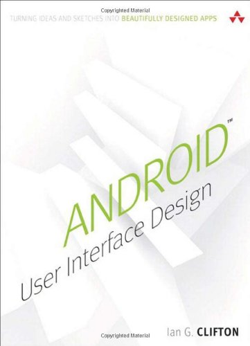 Android User Interface Design: Turning Ideas And Sketches Into Beautifully Designed Apps (Usability)