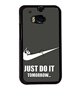 Do it tomorrow 2D Hard Polycarbonate Designer Back Case Cover for HTC One M8 :: HTC M8 :: HTC One M8 Eye :: HTC One M8 Dual Sim :: HTC One M8s