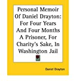 img - for [ Personal Memoir of Daniel Drayton: For Four Years and Four Months a Prisoner, for Charity's Sake, in Washington Jail ] By Drayton, Daniel ( Author ) [ 2004 ) [ Paperback ] book / textbook / text book