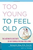 415n9KWGWFL. SL160 Too Young to Feel Old: The Arthritis Doctors 28 Day Formula for Pain Free Living