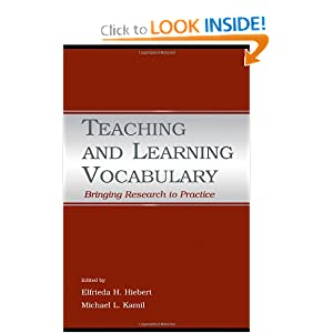 Teaching and Learning Vocabulary: Bringing Research to Practice Elfrieda H. Hiebert and Michael L. Kamil